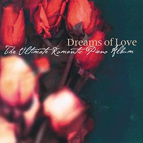 Dreams Of Love - The Ultimate Romantic Piano Album by Various Artists