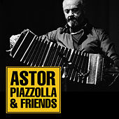 Astor Piazzola & Friends by Various Artists