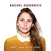 Play & Download Baby, Now We're Even by Rachel Goodrich | Napster