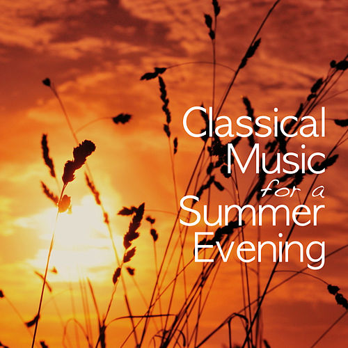 Play & Download Classical Music for a Summer Evening by Various Artists | Napster