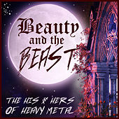 Beauty and the Beast: The His & Hers of Heavy Metal Featuring the Best Male and Female Heavy Metal Bands Nightwish, Sirenia, Hammerfall, Meshuggah, + More! by Various Artists