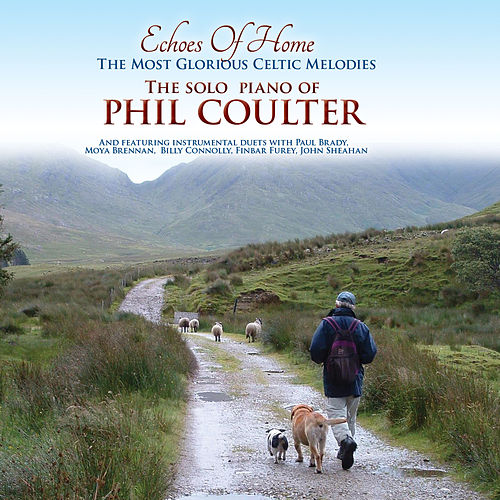 Echoes Of Home; The Most Glorious Celtic Melodies by Phil Coulter