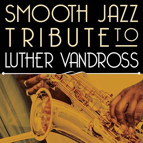 Play & Download Smooth Jazz Tribute to Luther Vandross by Smooth Jazz Allstars | Napster
