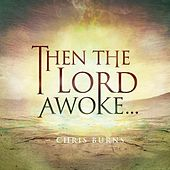 Then the Lord Awoke... by Chris Burns