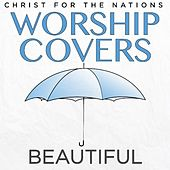 Worship Covers: Beautiful by Christ For The Nations Music