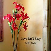 Play & Download Love Isn't Easy (feat. Peter Taylor, Martin Ventura & John Rezende-Shalom) by Kathy Taylor | Napster