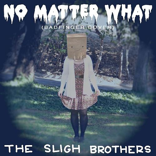 Play & Download No Matter What (Badfinger Cover) by The Sligh Brothers | Napster