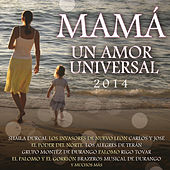 Mamá Un Amor Universal 2014 by Various Artists