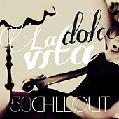 Play & Download La Dolce Vita (50 Chillout) by Various Artists | Napster