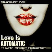 Play & Download Love Is Automatic by Burak Harsitlioglu | Napster