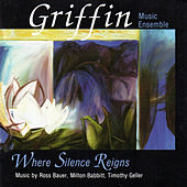 Play & Download Where Silence Reigns: Music by Ross Bauer, Milton Babbitt, Timothy Geller by Various Artists | Napster