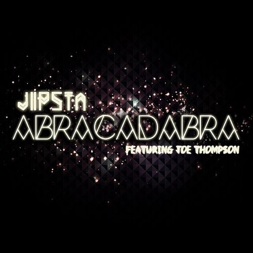 Play & Download Abracadabra (Remixes) by Jipsta | Napster