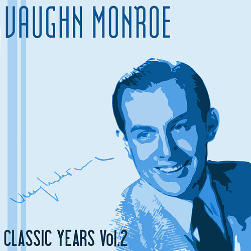 Classic Years of Vaughn Monroe, Vol. 2 by Vaughn Monroe