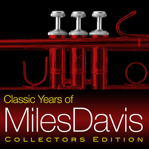 Play & Download Classic Years of Miles Davis by Miles Davis | Napster