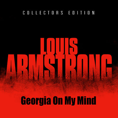 Georgia On My Mind by Louis Armstrong