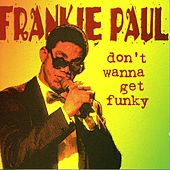 Play & Download Don't Wanna Get Funky by Frankie Paul | Napster