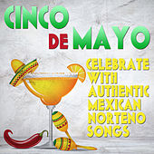 Play & Download Cinco de Mayo: Celebrate With Authentic Mexican Norteno Songs by Various Artists | Napster