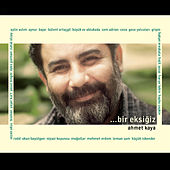 Play & Download Bir Eksiğiz: Ahmet Kaya by Various Artists | Napster