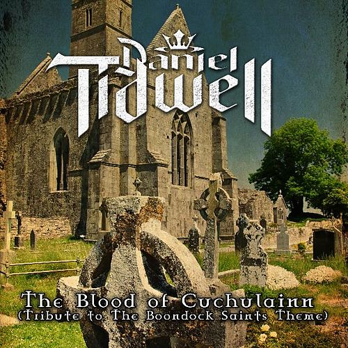 The Blood of Cuchulainn (The Boondock Saints Theme) [Metal / Rock Remix Cover] by Daniel Tidwell