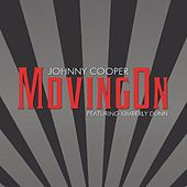Play & Download Moving on (feat. Kimberly Dunn) by Johnny Cooper | Napster