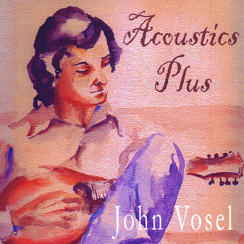 Play & Download Acoustics Plus by John Vosel | Napster