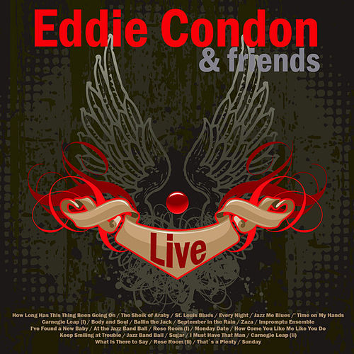 Play & Download Eddie Condon and Friends (Live) by Eddie Condon | Napster