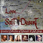Play & Download With Love Across the Salt Desert Greatest Collection of Best Ghazals & Sufi Songs by Various Artists | Napster
