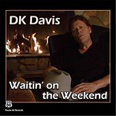 Play & Download Waitin On the Weekend by D.K. Davis | Napster