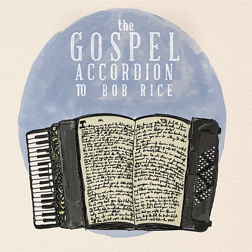 The Gospel Accordion to Bob Rice by Bob Rice