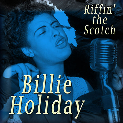 Play & Download Riffin' the Scotch by Billie Holiday | Napster