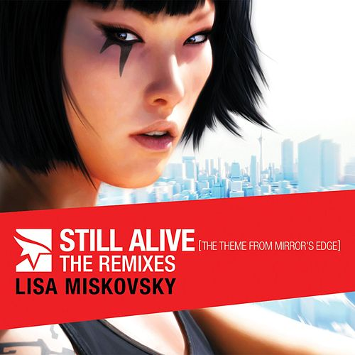 Play & Download Still Alive (The Theme from Mirror's Edge) - The Remixes - EP (Bonus Track Version) by Lisa Miskovsky | Napster