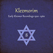 Play & Download Klezmorim (Early Klezmer Recordings 1920 - 1960), Volume 8 by Various Artists | Napster