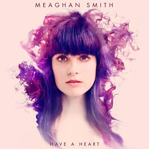 Play & Download Have A Heart by Meaghan Smith | Napster