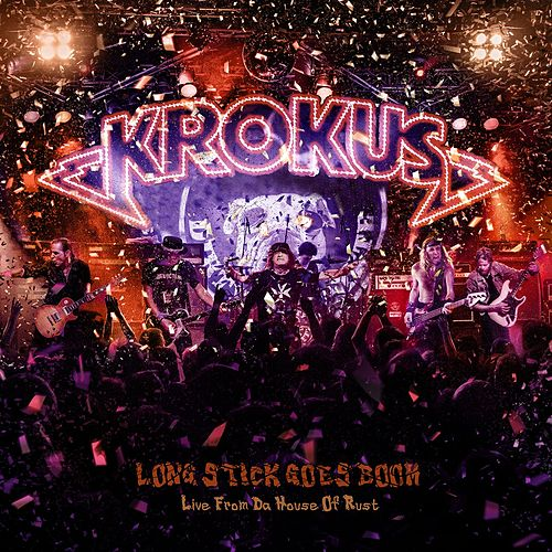 Play & Download Long Stick Goes Boom: Live From Da House Of Rust by Krokus | Napster