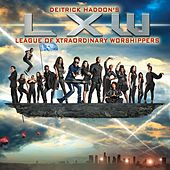 Play & Download Deitrick Haddon's LXW by Deitrick Haddon's LXW (League of Xtraordinary Worshippers) | Napster