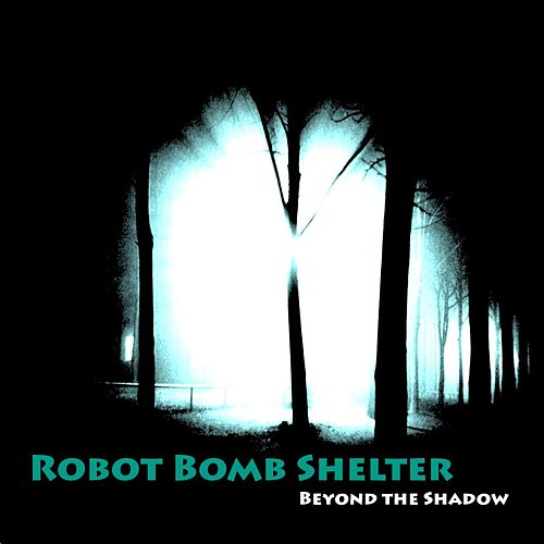 Play & Download Beyond The Shadow - Single by Robot Bomb Shelter | Napster