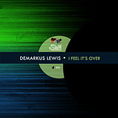 Play & Download I Feel Its Over EP by Demarkus Lewis | Napster