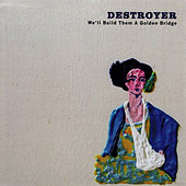 Play & Download We'll Build Them A Golden Bridge by Destroyer | Napster