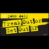 Play & Download Freak Out or Get Out EP by John Daly | Napster