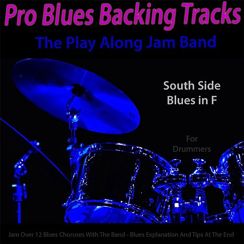 Pro Blues Backing Tracks (South Side Blues in F) [12 Blues Choruses With Tips for Drummers] by The Play Along Jam Band