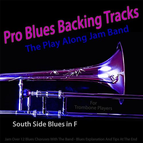 Pro Blues Backing Tracks (South Side Blues in F) [12 Blues Choruses With Tips for Trombone Players] by The Play Along Jam Band