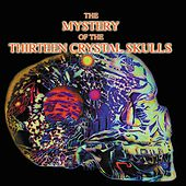The Mystery Of The Thirteen Crystal Skulls by Various Artists