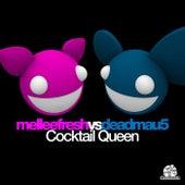 Cocktail Queen (Melleefresh vs. deadmau5) - Single by Melleefresh