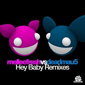 Hey Baby Remixes (Melleefresh vs. deadmau5) by Melleefresh