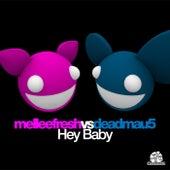Hey Baby (Melleefresh vs. deadmau5) by Melleefresh