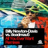 All U Ever Want (Billy Newton-Davis vs. deadmau5) - EP by Billy Newton Davis