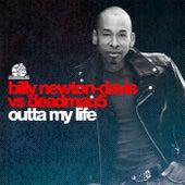 Outta My Life (Billy Newton-Davis vs. deadmau5) - Single by Billy Newton Davis