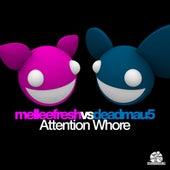 Attention Whore (Melleefresh vs. deadmau5) by Melleefresh