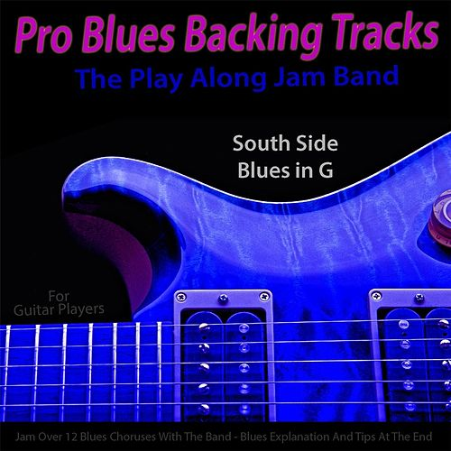 Pro Blues Backing Tracks (South Side Blues in G) [12 Blues Choruses With Tips for Guitar Players] by The Play Along Jam Band