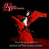 Play & Download Tribal Dance Series, Vol 3: Dance of the Dark Faerie by Arcane Dimension | Napster